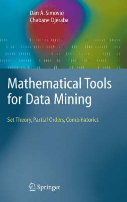 Mathematical Tools for Data Mining: Set Theory, Partial Orders, Combinatorics - Advanced Information and Knowledge Processing (Hardback)