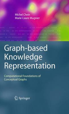 Graph-based Knowledge Representation: Computational Foundations of Conceptual Graphs - Advanced Information and Knowledge Processing (Hardback)