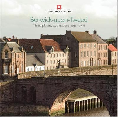 Berwick-upon-Tweed: Three places, two nations, one town - Informed Conservation (Paperback)