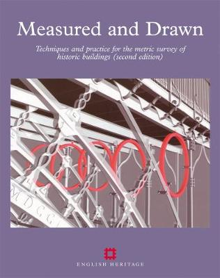 Measured and Drawn: Techniques and practice for the metric survey of historic buildings (Paperback)