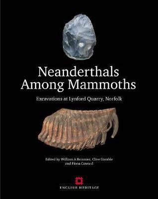 Neanderthals Among Mammoths: Excavations at Lynford Quarry, Norfolk (Hardback)