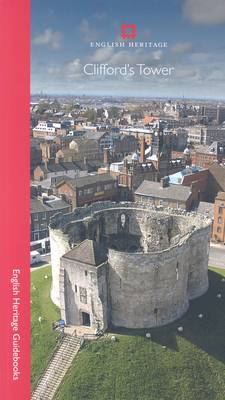 Clifford's Tower - English Heritage Guidebooks (Paperback)
