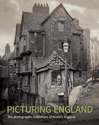 Picturing England: The photographic collections of Historic England (Hardback)