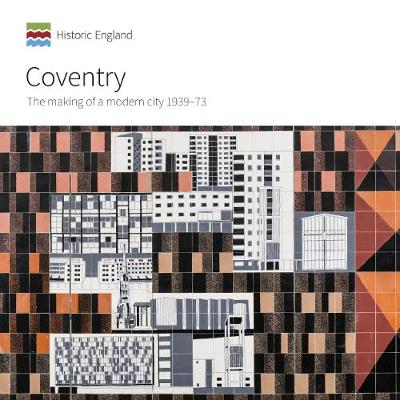 Coventry: The making of a modern city 1939-73 - Informed Conservation (Paperback)