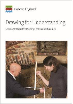 Drawing for Understanding: Creating Interpretive Drawings of Historic Buildings (Paperback)