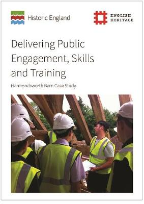 Delivering Public Engagement, Skills and Training: Harmondsworth Barn Case Study (Paperback)