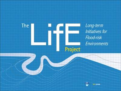 The LiFE Project: Long-term initiatives for Flood-risk Environments (EP 98) (Paperback)