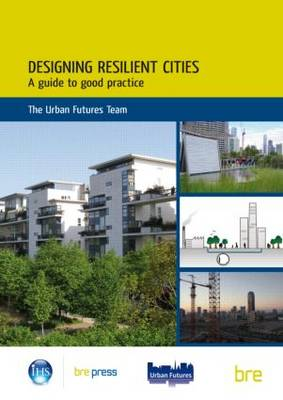 Designing Resilient Cities: A Guide to Good Practice: (EP 103) (Paperback)