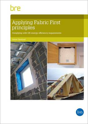Applying fabric first principles to comply with energy efficiency requirements in dwellings (Paperback)