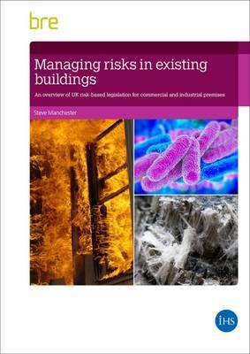 Managing Risks in Existing Buildings: An Overview of UK Risk-based Legislation for Commercial and Industrial Premises (FB 86) (Paperback)