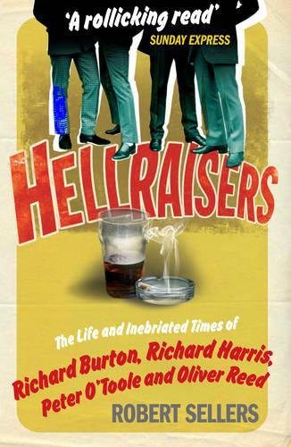 Hellraisers: The Life and Inebriated Times of Burton, Harris, O'Toole and Reed (Paperback)
