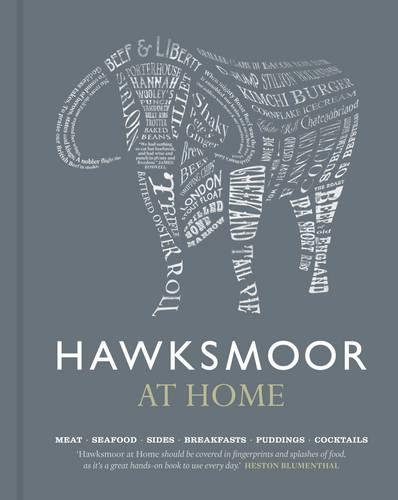 Hawksmoor at Home: Meat - Seafood - Sides - Breakfasts - Puddings - Cocktails (Hardback)