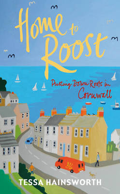 Home to Roost: Putting Down Roots in Cornwall (Hardback)