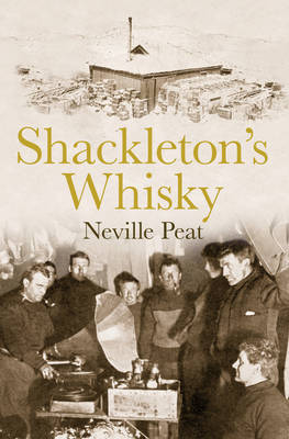 Shackleton's Whisky: The extraordinary story of an heroic explorer and twenty-five cases of unique MacKinlay's Old Scotch (Hardback)