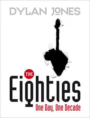 The Eighties: One Day, One Decade (Hardback)