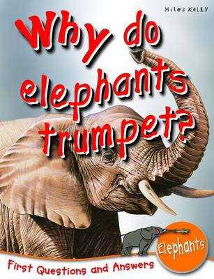 Why Do Elephants Trumpet?: First Questions and Answers Elephants - First Q&A (Paperback)