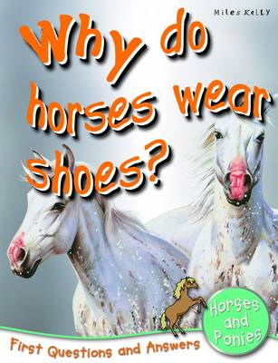 Why Do Horses Wear Shoes?: First Questions and Answers Horses and Ponies - First Q&A (Paperback)