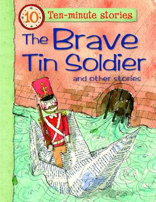 The Brave Tin Soldier and Other Stories - 10 Minute Children's Stories (Paperback)