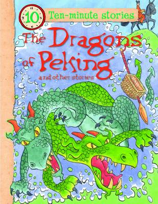 The Dragons of Peking and Other Stories - 10 Minute Children's Stories (Paperback)