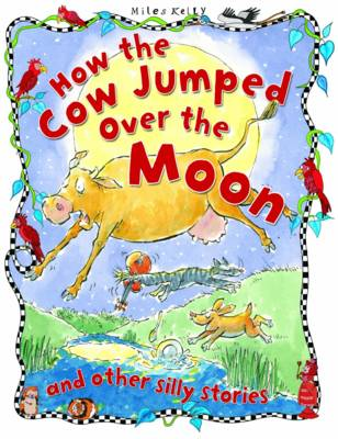 Silly Stories: How the Cow Jumped Over the Moon (Paperback)