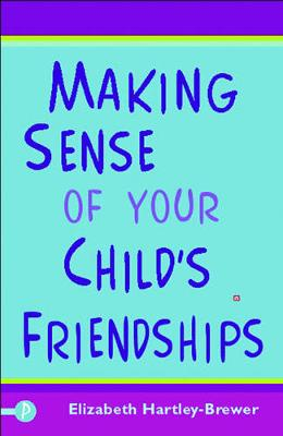 Making Sense of Your Child's Friendships (Paperback)