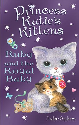 Ruby and the Royal Baby - Princess Katie's Kittens (Paperback)