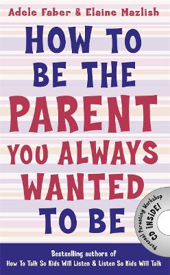 How to Be the Parent You Always Wanted to Be - How To Talk (Paperback)
