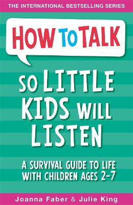 How To Talk So Little Kids Will Listen: A Survival Guide to Life with Children Ages 2-7 - How To Talk (Paperback)