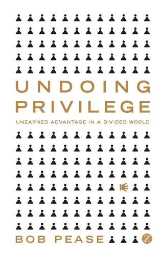 Undoing Privilege: Unearned Advantage in a Divided World (Hardback)
