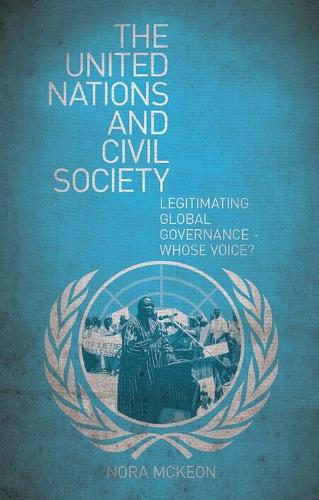 The United Nations and Civil Society: Legitimating Global Governance - Whose Voice? (Paperback)