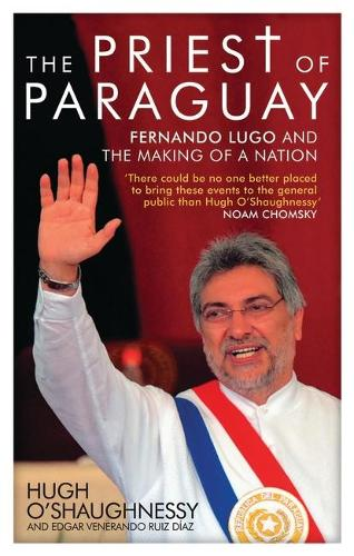 The Priest of Paraguay: Fernando Lugo and the Making of a Nation (Paperback)