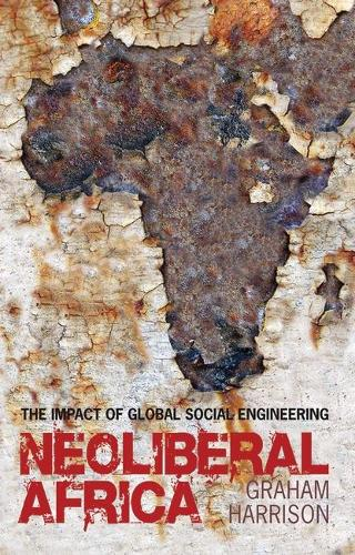 Neoliberal Africa: The Impact of Global Social Engineering (Hardback)