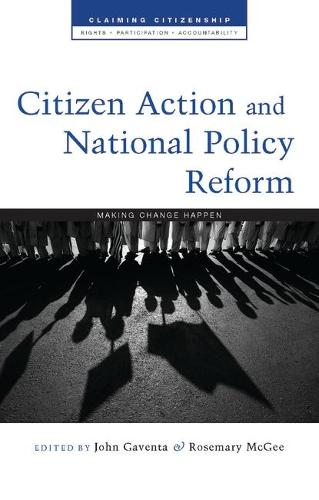 Citizen Action and National Policy Reform: Making Change Happen - Claiming Citizenship (Hardback)