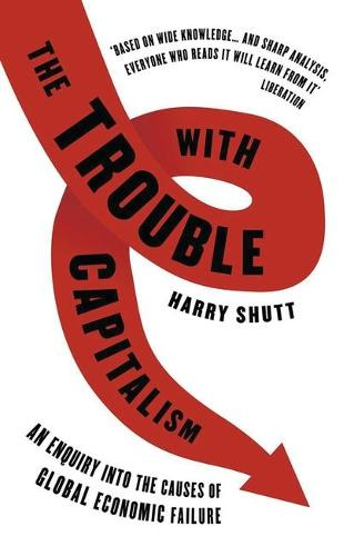 The Trouble with Capitalism: An Enquiry into the Causes of Global Economic Failure (Paperback)