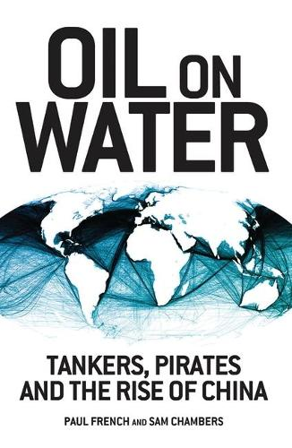 Oil on Water: Tankers, Pirates and the Rise of China (Hardback)