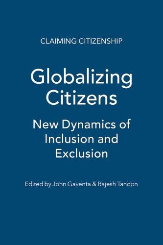 Globalizing Citizens: New Dynamics of Inclusion and Exclusion - Claiming Citizenship (Hardback)