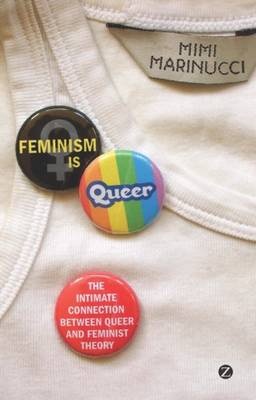 Feminism is Queer: The intimate connection between queer and feminist theory (Hardback)