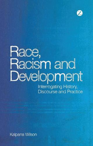 Race, Racism and Development: Interrogating History, Discourse and Practice (Paperback)