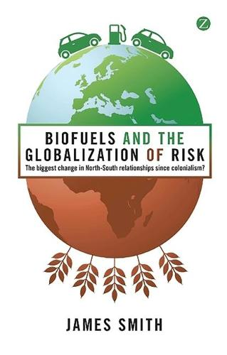 Biofuels and the Globalization of Risk: The Biggest Change in North-South Relationships Since Colonialism? (Paperback)