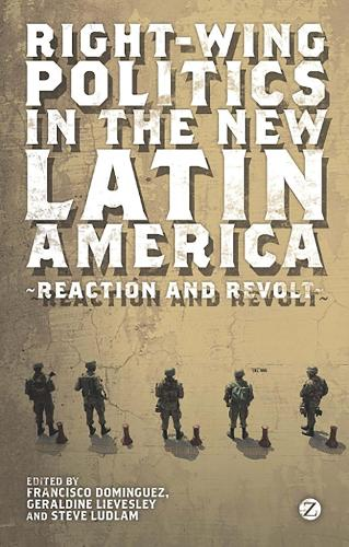 Right-Wing Politics in the New Latin America: Reaction and Revolt (Paperback)