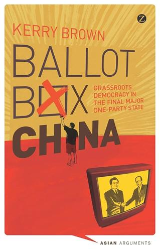 Ballot Box China: Grassroots Democracy in the Final Major One-Party State - Asian Arguments (Paperback)