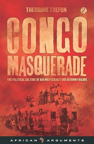 Congo Masquerade: The Political Culture of Aid Inefficiency and Reform Failure - African Arguments (Paperback)