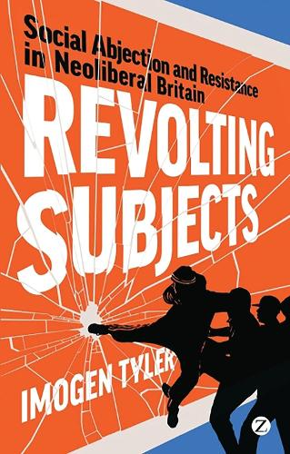 Revolting Subjects: Social Abjection and Resistance in Neoliberal Britain (Paperback)
