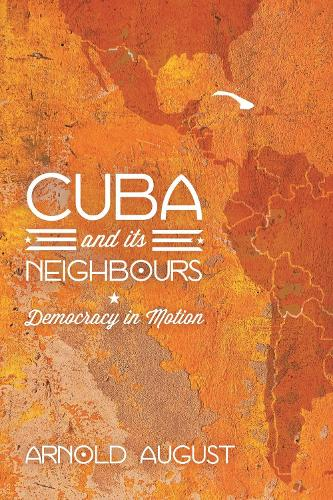 Cuba and Its Neighbours: Democracy in Motion (Hardback)