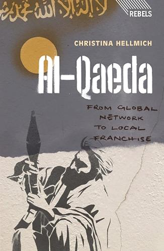 Al-Qaeda: From Global Network to Local Franchise - Rebels (Paperback)