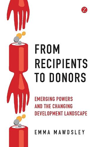 From Recipients to Donors: Emerging Powers and the Changing Development Landscape (Hardback)