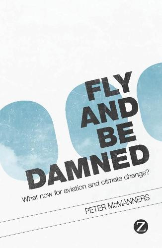 Fly and Be Damned: What Now for Aviation and Climate Change? (Hardback)