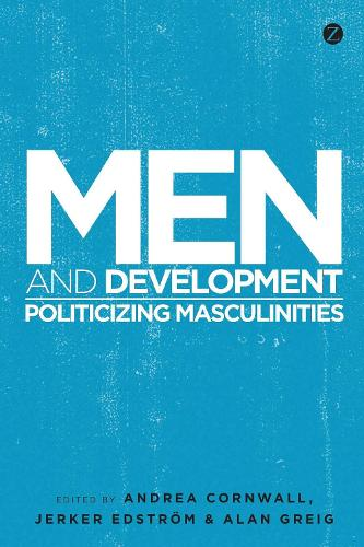Men and Development: Politicizing Masculinities (Hardback)