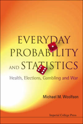 Everyday Probability And Statistics: Health, Elections, Gambling And War (Paperback)