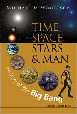 Time, Space, Stars And Man: The Story Of The Big Bang (Hardback)